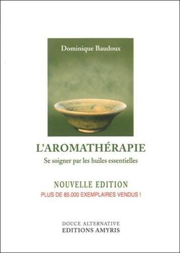 L'aromathérapie : Se soigner par les huiles essentielles