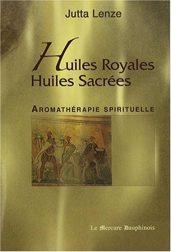Huiles royales, Huiles sacrées : Aromathérapie spirituelle